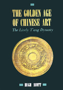 The Golden Age of Chinese Art: The Lively T'ang Dynasty