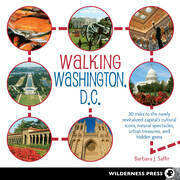 Walking Washington, D.C.: 30 treks to the newly revitalized capital¿s cultural icons, natural spectacles, urban treasures, and hidden gems