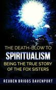 The Death-Blow to Spiritualism Being the True Story of the Fox Sisters