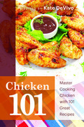 Chicken 101: Master Cooking Chicken with 101 Great Recipes