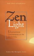 Zen Light: Unconventional Commentaries on the Denkoroku