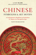 Chinese Symbolism and Art Motifs: A Comprehensive Handbook on Symbolism in Chinese Art through the Ages