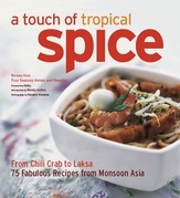 A Touch of Tropical Spice: From Chilli Crab to Laksa 75 Fabulous Recipes from Monsoon Asia