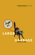 Large Garbage: A Radio Belly Single