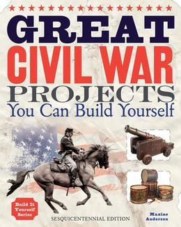 Great Civil War Projects: You Can Build Yourself