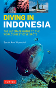 Diving in Indonesia: The Ultimate Guide to the World's Best Dive Spots: Bali, Komodo, Sulawesi, Papua, and more