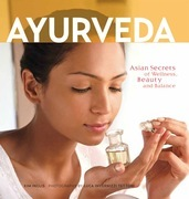 Ayurveda: Asian Secrets of Wellness, Beauty and Balance