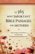 The 365 Most Important Bible Passages for Mothers: Daily Readings and Meditations on Experiencing the Lifelong Blessings of Being a Mom
