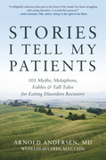 Stories I Tell My Patients: 101 Myths, Metaphors, Fables and Tall Tales for Eating Disorders Recovery