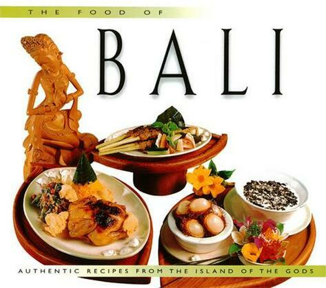 The Food of Bali: Authentic Recipes from the Islands of the Gods
