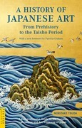 A History of Japanese Art: From Prehistory to the Taisho Period