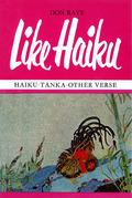 Like Haiku: Haiku ¿ Tanka ¿ Other Verse