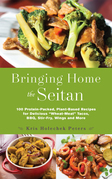 "Bringing Home the Seitan: 100 Protein-Packed, Plant-Based Recipes for Delicious ""Wheat-Meat"" Tacos, BBQ, Stir-Fry, Wings and More"