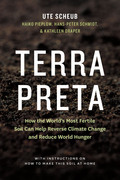 Terra Preta: How the World's Most Fertile Soil Can Help Reverse Climate Change and Reduce World Hunger