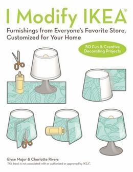 I Modify IKEA: Furnishings from Everyone's Favorite Store, Customized for Your Home