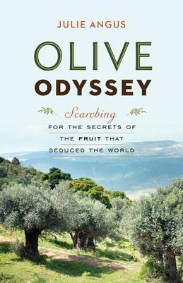 Olive Odyssey: Searching for the Secrets of the Fruit That Seduced the World