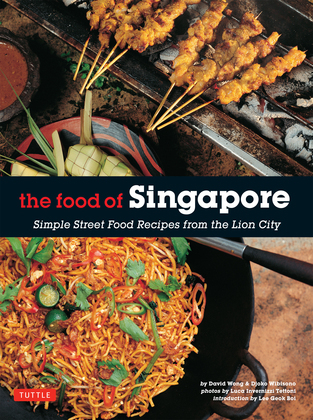 The Food of Singapore: Simple Street Food Recipes from the Lion City