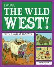 Explore the Wild West!: With 25 Great Projects