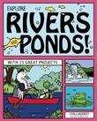 EXPLORE RIVERS AND PONDS!: WITH 25 GREAT PROJECTS