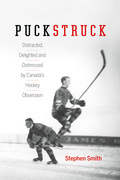 Puckstruck: Distracted, Delighted and Distressed by Canada's Hockey Obsession