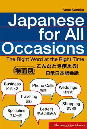 Japanese for All Occasions: The Right Word at the Right Time