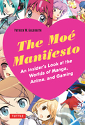 The Moé Manifesto: An Insider's Look at the Worlds of Manga, Anime, and Gaming