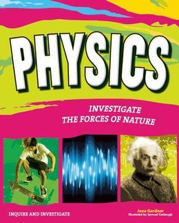 PHYSICS: INVESTIGATE THE FORCES OF NATURE