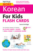 Tuttle More Korean for Kids Flash Cards Kit: [Includes 64 Flash Cards, Audio CD, Wall Chart & Learning Guide]