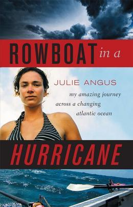 Rowboat in a Hurricane: My Amazing Journey Across a Changing Atlantic Ocean