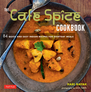 The Café Spice Cookbook: 84 Quick and Easy Indian Recipes for Everyday Meals