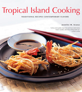 Tropical Island Cooking: Traditional Recipes, Contemporary Flavors