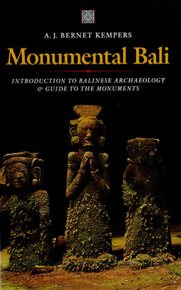 Monumental Bali: Introduction to Balinese Archaeology & Guide to the Monuments