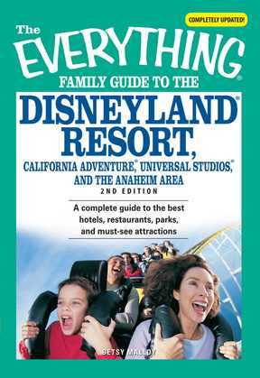The Everything Family Guide to the Disneyland Resort, California Adventure, Universa