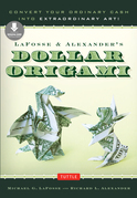 LaFosse & Alexander's Dollar Origami: Convert Your Ordinary Cash into Extraordinary Art! [Downloadable Material Included]