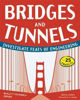 Bridges and Tunnels: Investigate Feats of Engineering with 25 Projects