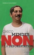 """Chico Mendes : """"Non à la déforestation"""""""