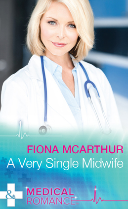 A Very Single Midwife (Mills & Boon Medical) (Marriage and Maternity, Book 2)