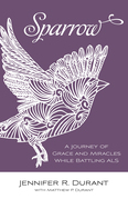 Sparrow: A Journey of Grace and Miracles While Battling ALS