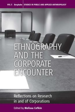 Ethnography and the Corporate Encounter: Reflections on Research in and of Corporations