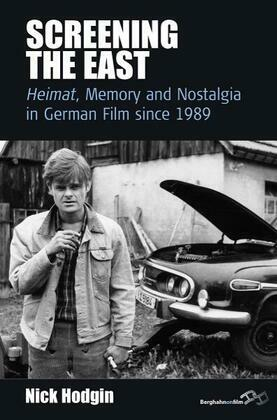 Screening the East: <I>Heimat</I>, Memory and Nostalgia in German Film since 1989