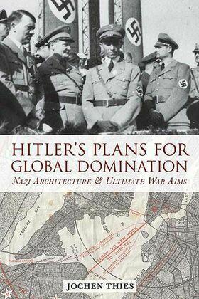 Hitler's Plans for Global Domination