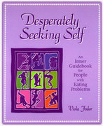 Desperately Seeking Self: An Inner Guidebook for People with Eating Problems