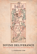 Divine Deliverance: Pain and Painlessness in Early Christian Martyr Texts