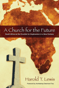 A Church for the Future: South Africa as the Crucible for Anglicanism in a New Century
