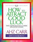 How to Attract Good Luck: The Unparalled Classic on Lucky Living
