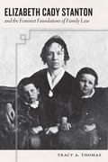 Elizabeth Cady Stanton and the Feminist Foundations of Family Law