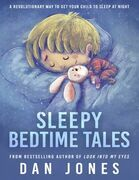 Sleepy Bedtime Tales: A Revolutionary Way to Get Your Child to Sleep At Night