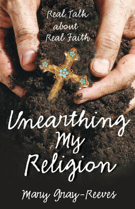 Unearthing My Religion: Real Talk about Real Faith