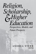 Religion, Scholarship, and Higher Education: Perspectives, Models, and Future Prospects