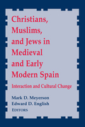 Christians, Muslims, and Jews in Medieval and Early Modern Spain: Interactionand Cultural Change